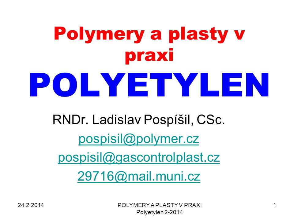 Vliv struktury PE na jeho krystalinitu (podíl krystalické fáze) a na jeho vlastnosti Rozvětvený PE Větvení brání krystalizaci Krystalická fáze má vyšší hustotu než nekrystalická Větvený PE má proto nižší hustotu Krystalický PE má vyšší mez kluzu Větvený PE je proto méně tuhý Lineární PE Linearita podporuje krystalizaci Krystalická fáze má vyšší hustotu než nekrystalická Lineární PE má proto vyšší hustotu Krystalický PE má vyšší mez kluzu Lineární PE je proto více tuhý 24.2.2014POLYMERY A PLASTY V PRAXI Polyetylen 2-2014 22