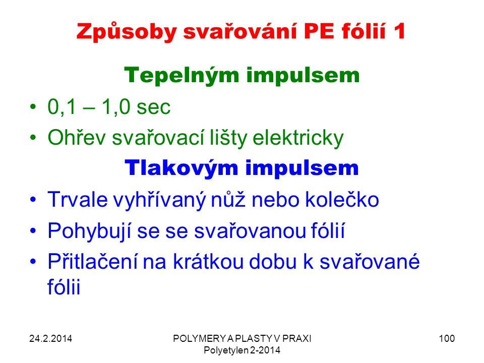 Způsoby svařování PE fólií 1 Tepelným impulsem 0,1 – 1,0 sec Ohřev svařovací lišty elektricky Tlakovým impulsem Trvale vyhřívaný nůž nebo kolečko Pohy