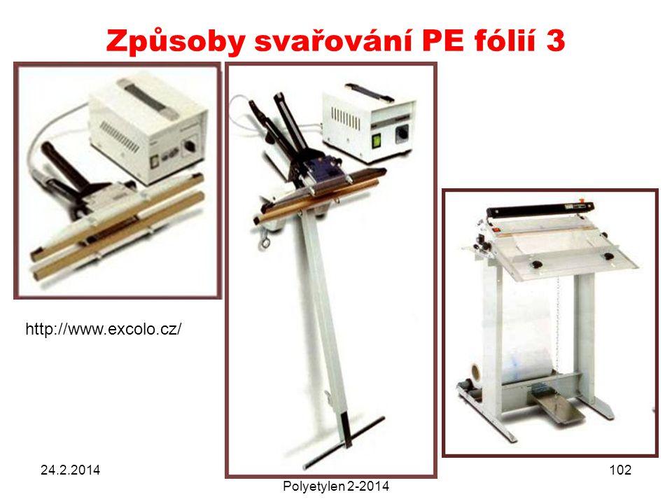 Způsoby svařování PE fólií 3 24.2.2014POLYMERY A PLASTY V PRAXI Polyetylen 2-2014 102 http://www.excolo.cz/