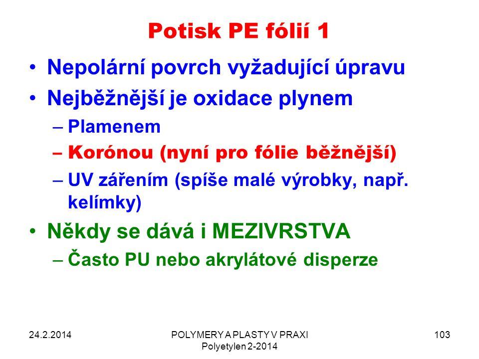 Potisk PE fólií 1 Nepolární povrch vyžadující úpravu Nejběžnější je oxidace plynem –Plamenem –Korónou (nyní pro fólie běžnější) –UV zářením (spíše mal