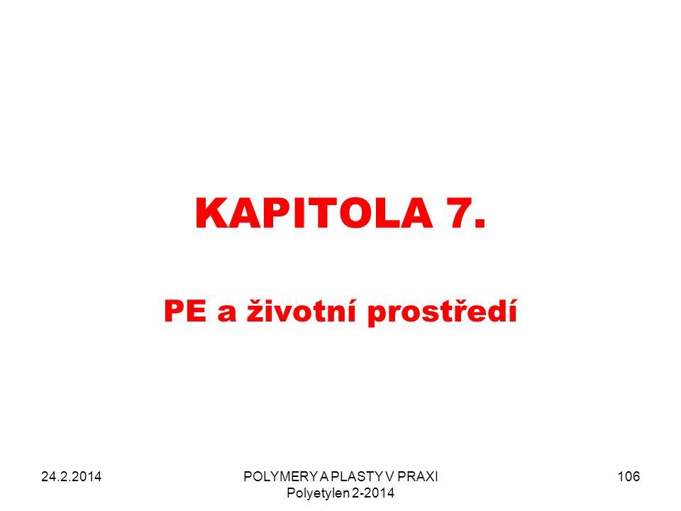 KAPITOLA 7. PE a životní prostředí 24.2.2014POLYMERY A PLASTY V PRAXI Polyetylen 2-2014 106