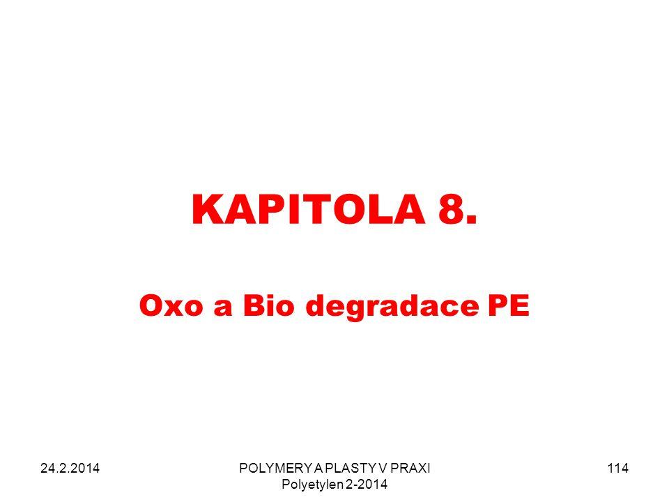 KAPITOLA 8. Oxo a Bio degradace PE 24.2.2014POLYMERY A PLASTY V PRAXI Polyetylen 2-2014 114