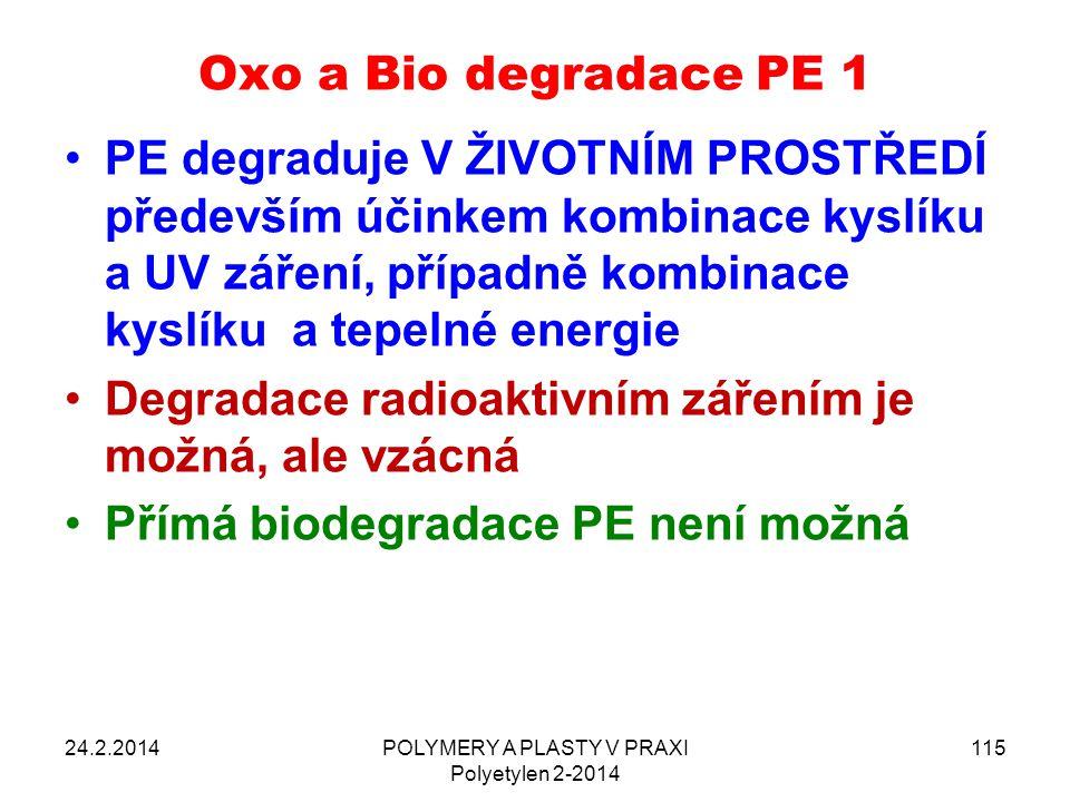Oxo a Bio degradace PE 1 PE degraduje V ŽIVOTNÍM PROSTŘEDÍ především účinkem kombinace kyslíku a UV záření, případně kombinace kyslíku a tepelné energ