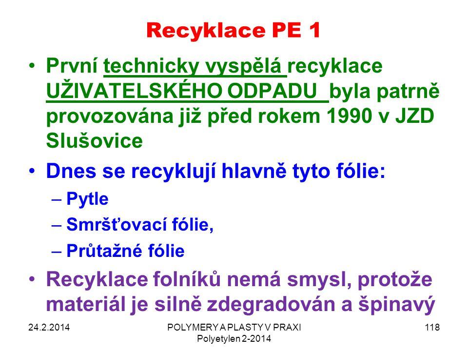 Recyklace PE 1 První technicky vyspělá recyklace UŽIVATELSKÉHO ODPADU byla patrně provozována již před rokem 1990 v JZD Slušovice Dnes se recyklují hl