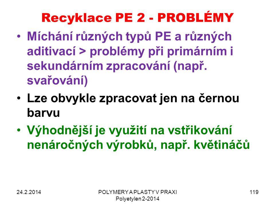 Recyklace PE 2 - PROBLÉMY 24.2.2014POLYMERY A PLASTY V PRAXI Polyetylen 2-2014 119 Míchání různých typů PE a různých aditivací > problémy při primární