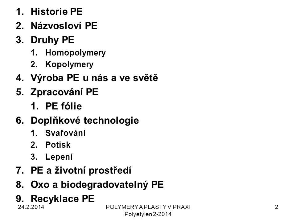 POLYMERY A PLASTY V PRAXI Polyetylen 2-2014 2 1.Historie PE 2.Názvosloví PE 3.Druhy PE 1.Homopolymery 2.Kopolymery 4.Výroba PE u nás a ve světě 5.Zpra