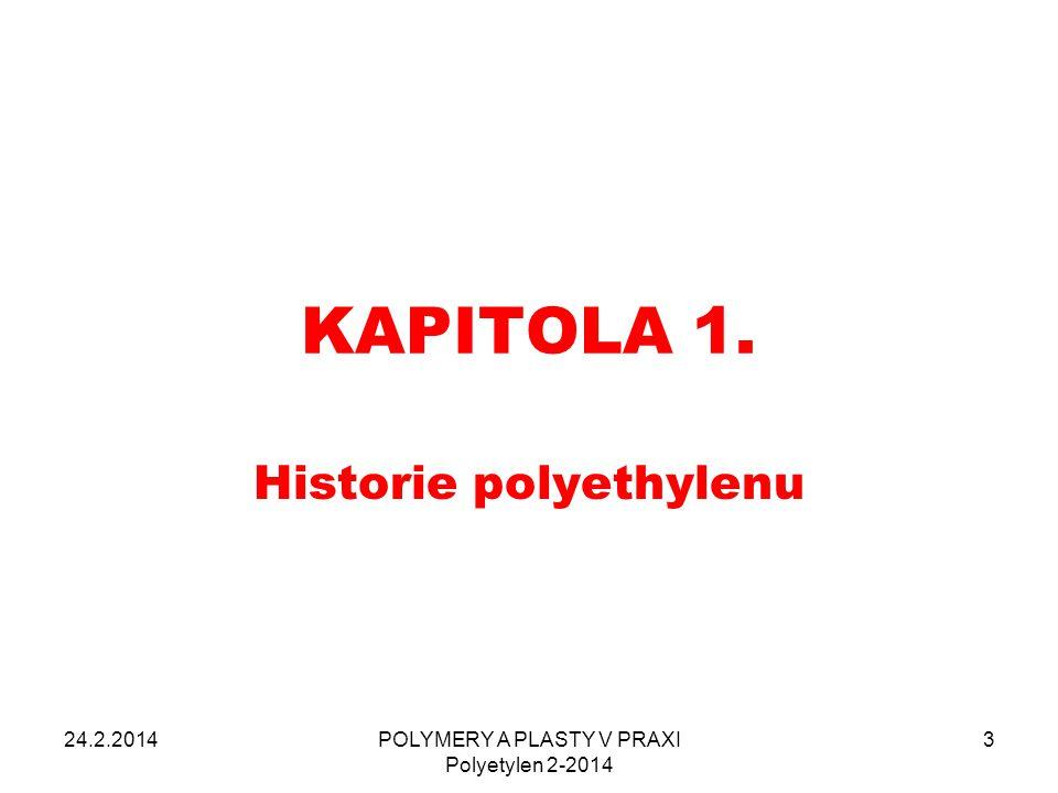 Historie polyethylenu 1 1933 – objeven postup výroby LDPE u firmy ICI (Imperial Chemical Industry) ve Velké Británii 1938 –zahájení výroby LDPE u firmy ICI ve Velké Británii 1951 - 1953 - objeven postup výroby HDPE na katalytických komplexech kovů (Cr, Ti atd.) 1976 – LLDPE a VLDPE katalýzou metallocenonovými sloučeninami 24.2.2014POLYMERY A PLASTY V PRAXI Polyetylen 2-2014 4
