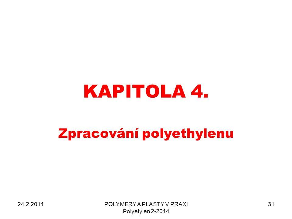 KAPITOLA 4. Zpracování polyethylenu 24.2.2014POLYMERY A PLASTY V PRAXI Polyetylen 2-2014 31