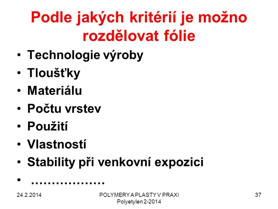 POLYMERY A PLASTY V PRAXI Polyetylen 2-2014 37 Podle jakých kritérií je možno rozdělovat fólie 24.2.2014 Technologie výroby Tloušťky Materiálu Počtu v