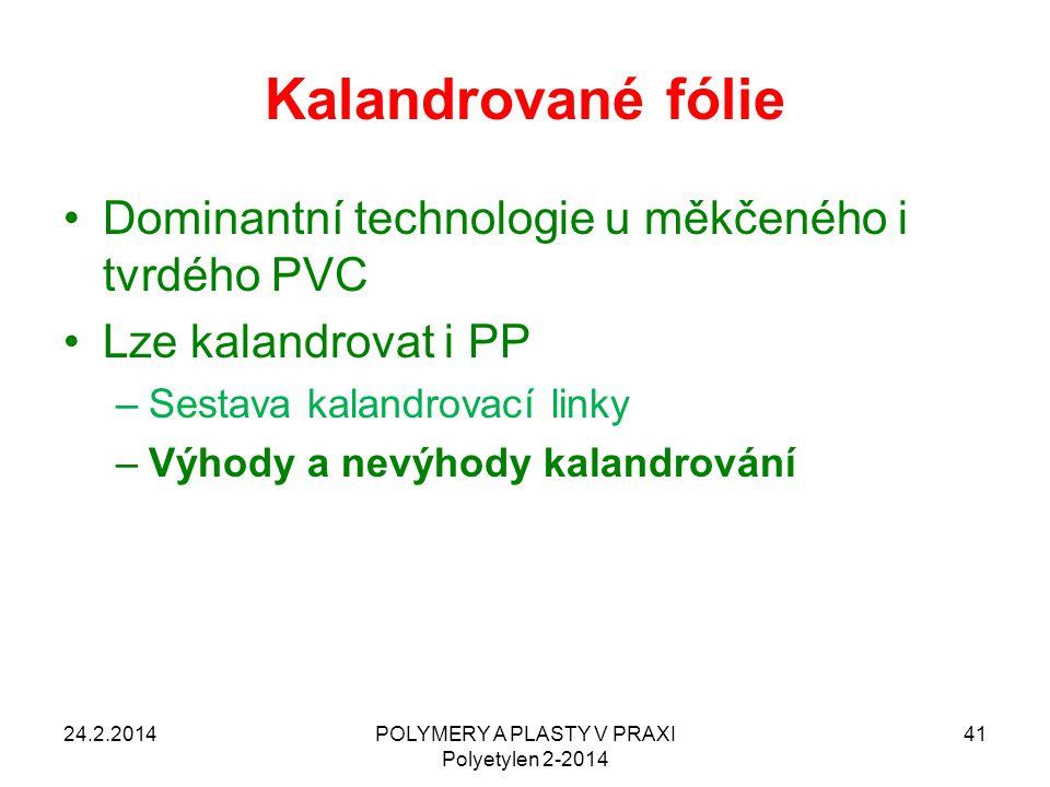 POLYMERY A PLASTY V PRAXI Polyetylen 2-2014 41 Kalandrované fólie Dominantní technologie u měkčeného i tvrdého PVC Lze kalandrovat i PP –Sestava kalan