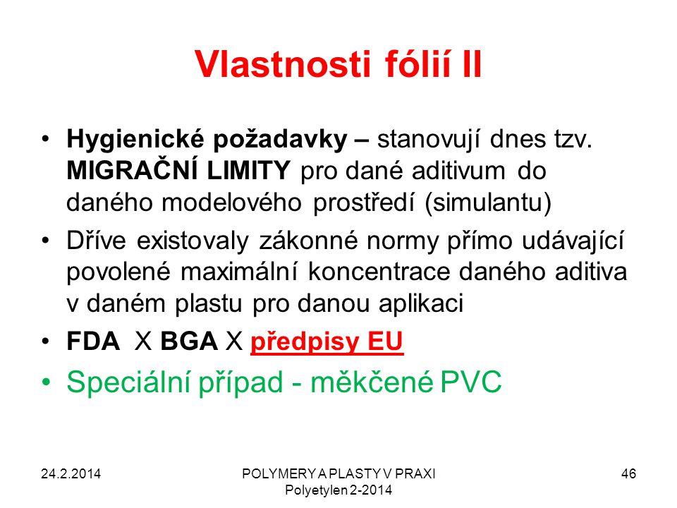 POLYMERY A PLASTY V PRAXI Polyetylen 2-2014 46 Vlastnosti fólií II Hygienické požadavky – stanovují dnes tzv. MIGRAČNÍ LIMITY pro dané aditivum do dan