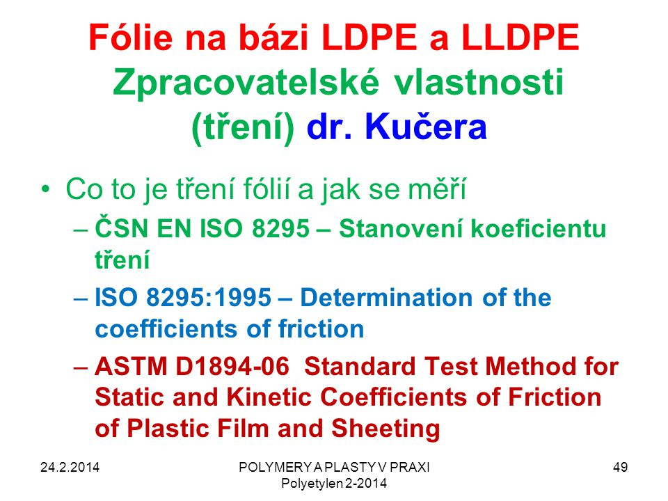 POLYMERY A PLASTY V PRAXI Polyetylen 2-2014 49 Fólie na bázi LDPE a LLDPE Zpracovatelské vlastnosti (tření) dr. Kučera Co to je tření fólií a jak se m