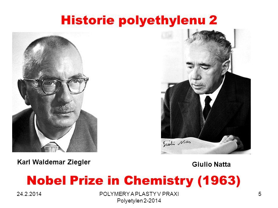 Historie polyethylenu 2 24.2.2014POLYMERY A PLASTY V PRAXI Polyetylen 2-2014 5 Karl Waldemar Ziegler Giulio Natta Nobel Prize in Chemistry (1963)