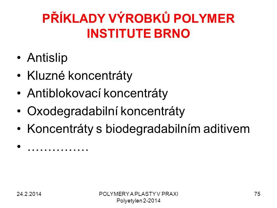 24.2.2014POLYMERY A PLASTY V PRAXI Polyetylen 2-2014 75 Antislip Kluzné koncentráty Antiblokovací koncentráty Oxodegradabilní koncentráty Koncentráty