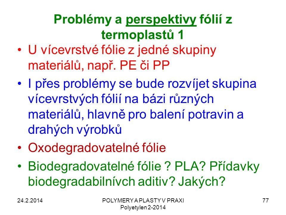 24.2.2014POLYMERY A PLASTY V PRAXI Polyetylen 2-2014 77 U vícevrstvé fólie z jedné skupiny materiálů, např. PE či PP I přes problémy se bude rozvíjet