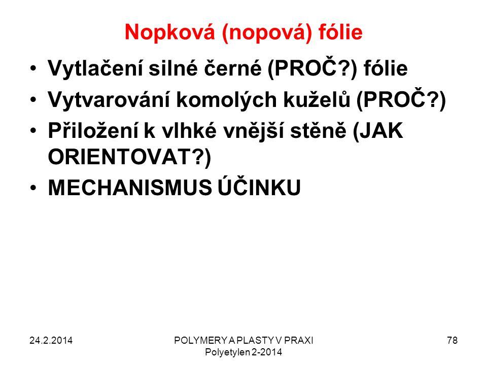 Nopková (nopová) fólie 24.2.2014POLYMERY A PLASTY V PRAXI Polyetylen 2-2014 78 Vytlačení silné černé (PROČ?) fólie Vytvarování komolých kuželů (PROČ?)