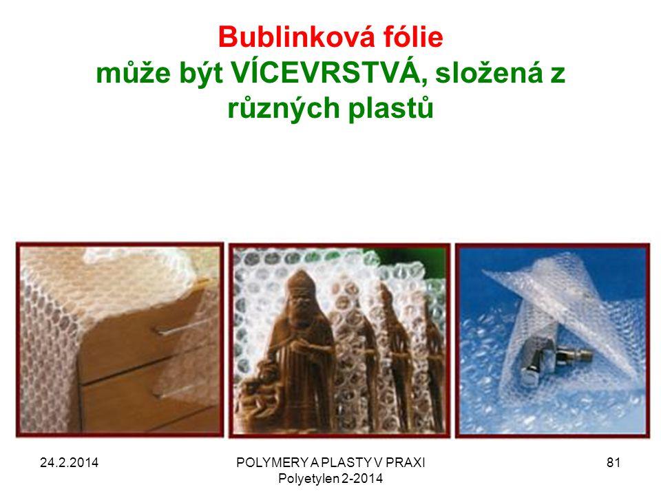 Bublinková fólie může být VÍCEVRSTVÁ, složená z různých plastů 24.2.2014POLYMERY A PLASTY V PRAXI Polyetylen 2-2014 81