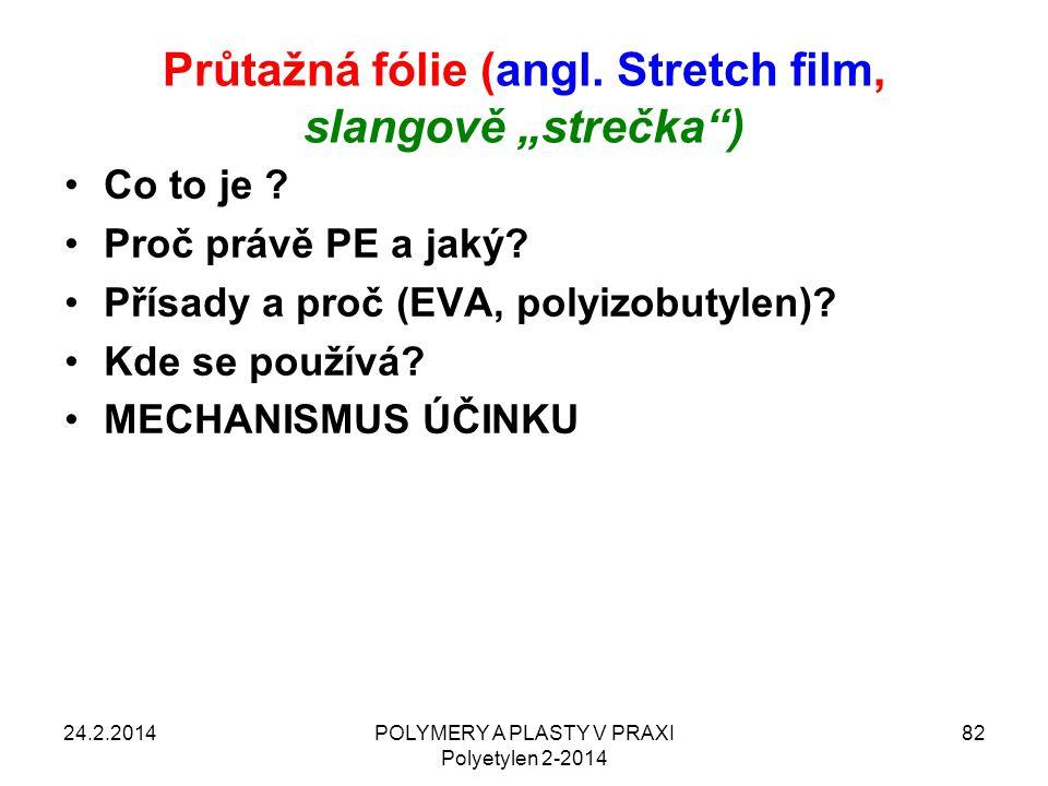 """Průtažná fólie (angl. Stretch film, slangově """"strečka"""") 24.2.2014POLYMERY A PLASTY V PRAXI Polyetylen 2-2014 82 Co to je ? Proč právě PE a jaký? Přísa"""