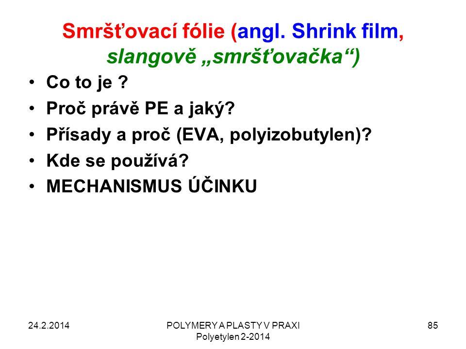 """Smršťovací fólie (angl. Shrink film, slangově """"smršťovačka"""") 24.2.2014POLYMERY A PLASTY V PRAXI Polyetylen 2-2014 85 Co to je ? Proč právě PE a jaký?"""