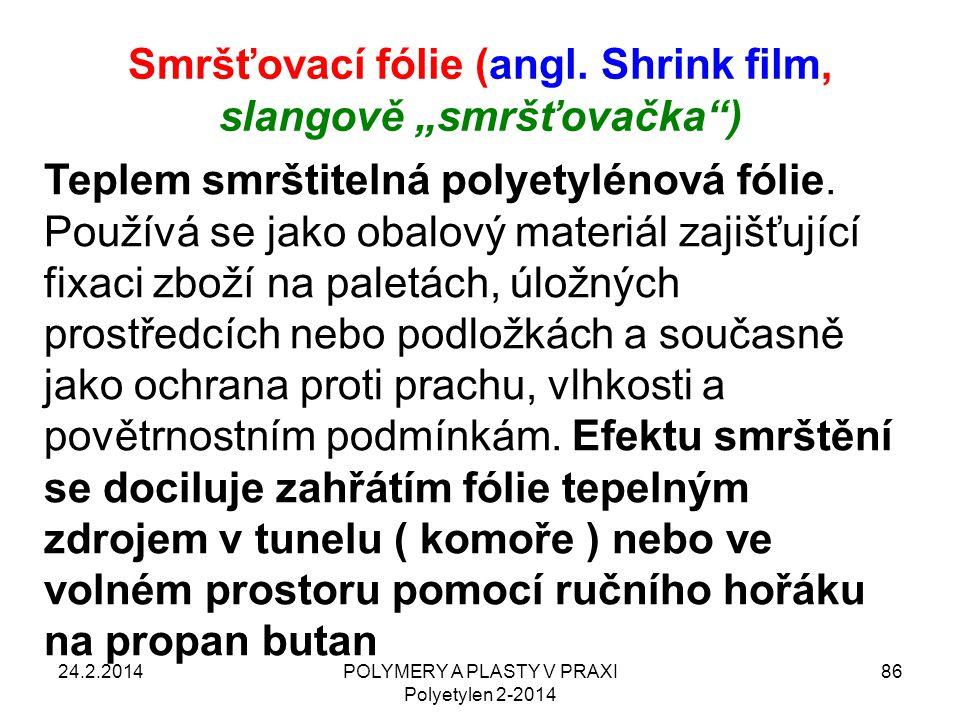 """Smršťovací fólie (angl. Shrink film, slangově """"smršťovačka"""") 24.2.2014POLYMERY A PLASTY V PRAXI Polyetylen 2-2014 86 Teplem smrštitelná polyetylénová"""