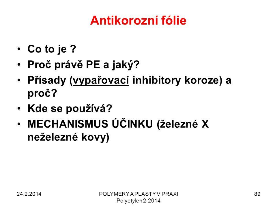 Antikorozní fólie 24.2.2014POLYMERY A PLASTY V PRAXI Polyetylen 2-2014 89 Co to je ? Proč právě PE a jaký? Přísady (vypařovací inhibitory koroze) a pr