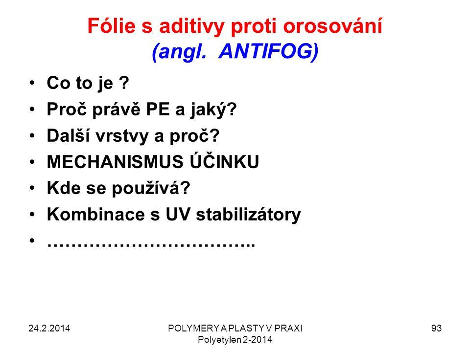 Fólie s aditivy proti orosování (angl. ANTIFOG) 24.2.2014POLYMERY A PLASTY V PRAXI Polyetylen 2-2014 93 Co to je ? Proč právě PE a jaký? Další vrstvy