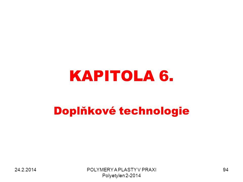 KAPITOLA 6. Doplňkové technologie 24.2.2014POLYMERY A PLASTY V PRAXI Polyetylen 2-2014 94