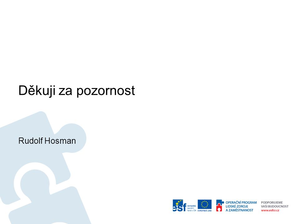 Děkuji za pozornost Rudolf Hosman