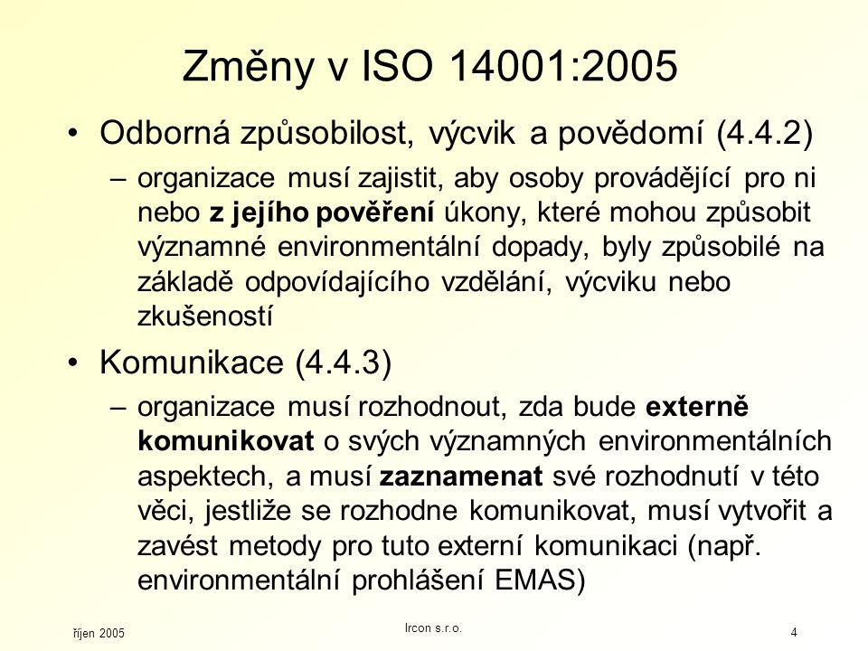 říjen 2005 Ircon s.r.o. 4 Změny v ISO 14001:2005 Odborná způsobilost, výcvik a povědomí (4.4.2) –organizace musí zajistit, aby osoby provádějící pro n
