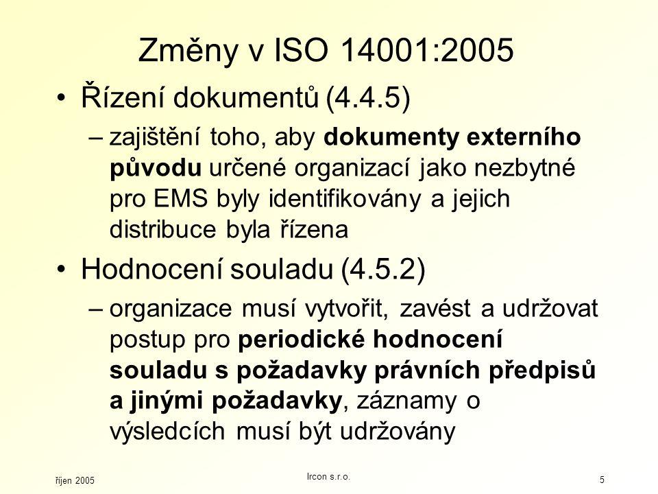 říjen 2005 Ircon s.r.o. 5 Změny v ISO 14001:2005 Řízení dokumentů (4.4.5) –zajištění toho, aby dokumenty externího původu určené organizací jako nezby
