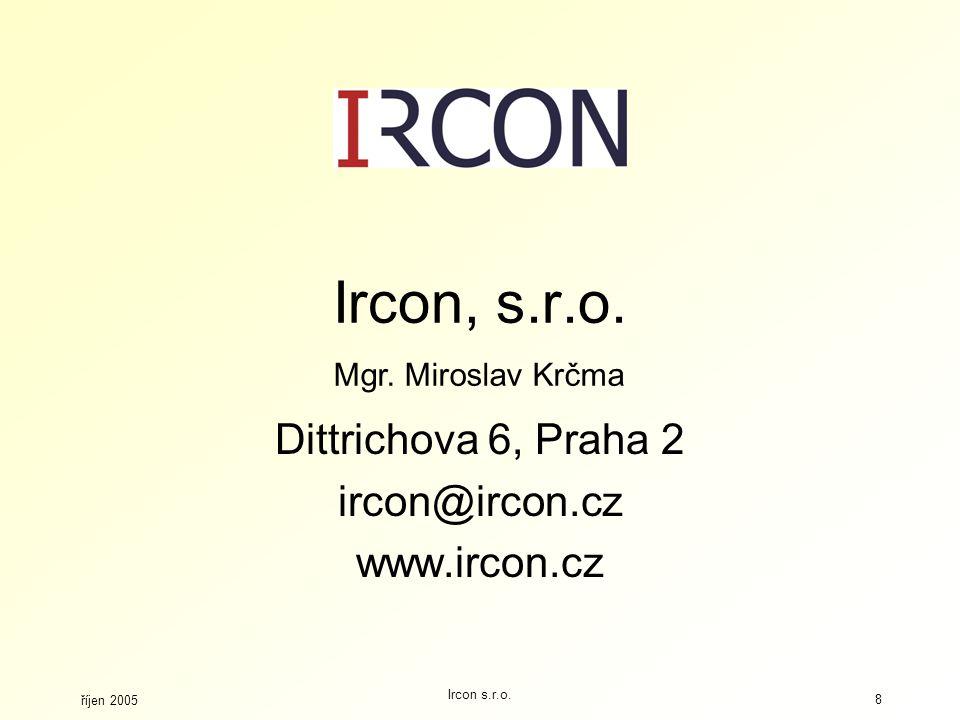 říjen 2005 Ircon s.r.o. 8 Ircon, s.r.o. Dittrichova 6, Praha 2 ircon@ircon.cz www.ircon.cz Mgr. Miroslav Krčma