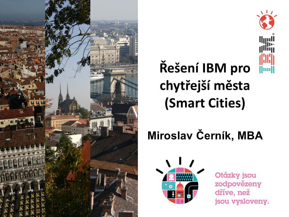 Řešení IBM pro chytřejší města (Smart Cities) Miroslav Černík, MBA