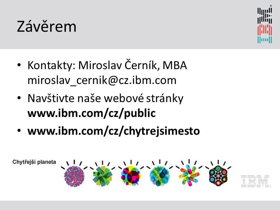 Závěrem Kontakty: Miroslav Černík, MBA miroslav_cernik@cz.ibm.com Navštivte naše webové stránky www.ibm.com/cz/public www.ibm.com/cz/chytrejsimesto