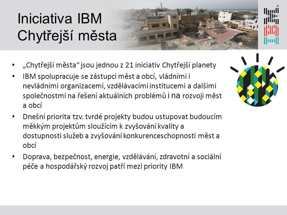 """Iniciativa IBM Chytřejší města """"Chytřejší města jsou jednou z 21 iniciativ Chytřejší planety IBM spolupracuje se zástupci měst a obcí, vládními i nevládními organizacemi, vzdělávacími institucemi a dalšími společnostmi na řešení aktuálních problémů i na rozvoji měst a obcí Dnešní priorita tzv."""