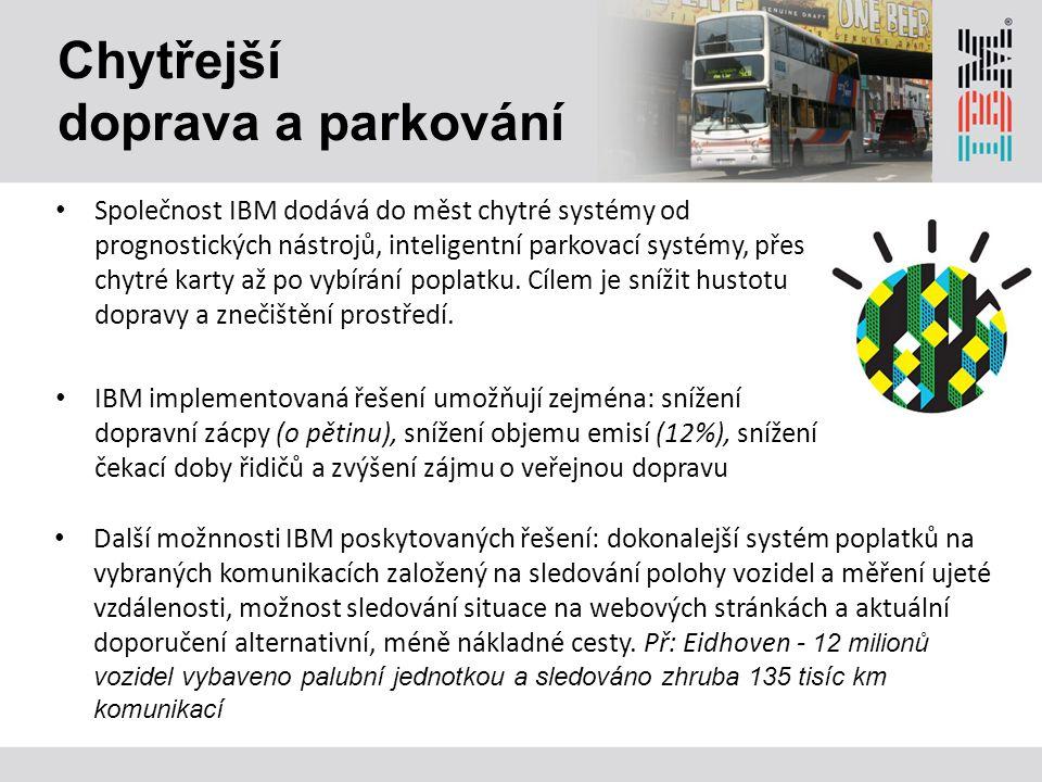 Chytřejší doprava a parkování Společnost IBM dodává do měst chytré systémy od prognostických nástrojů, inteligentní parkovací systémy, přes chytré karty až po vybírání poplatku.
