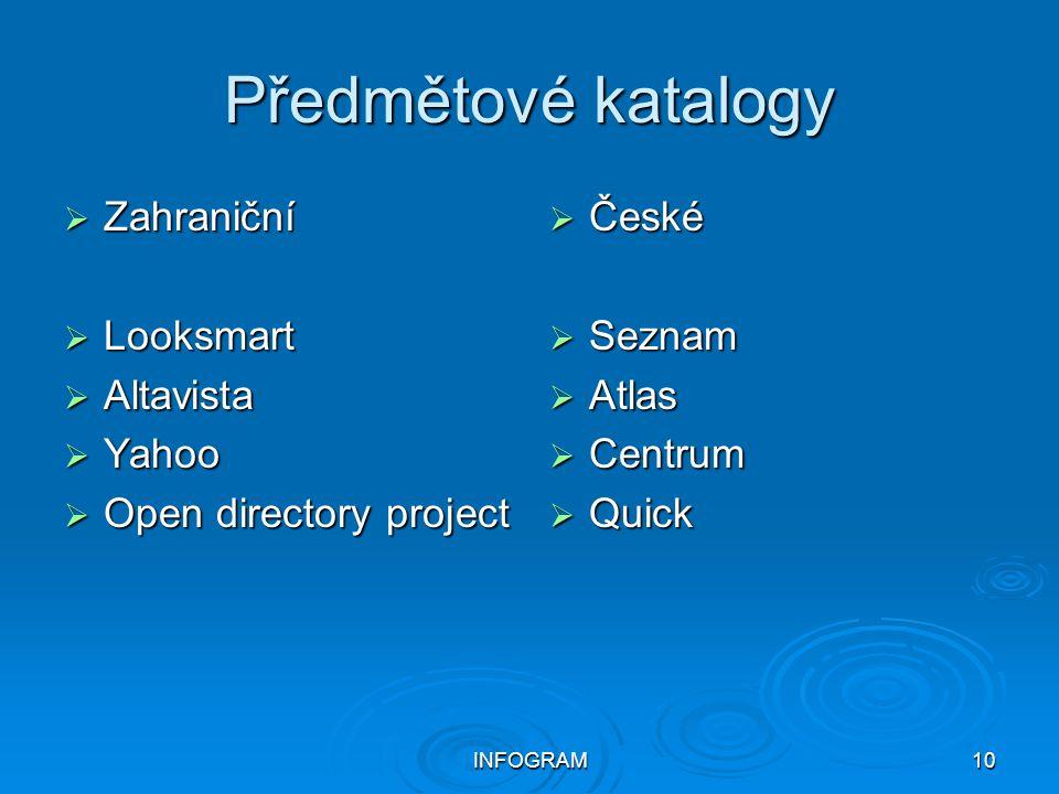 INFOGRAM10 Předmětové katalogy  Zahraniční  Looksmart  Altavista  Yahoo  Open directory project  České  Seznam  Atlas  Centrum  Quick