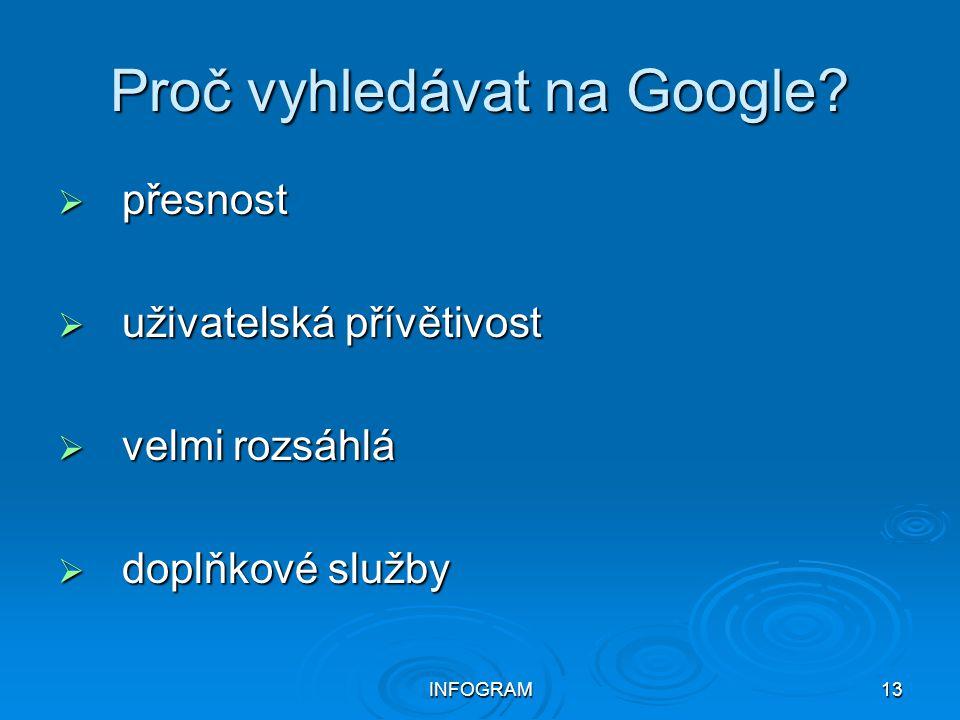 INFOGRAM13 Proč vyhledávat na Google?  přesnost  uživatelská přívětivost  velmi rozsáhlá  doplňkové služby