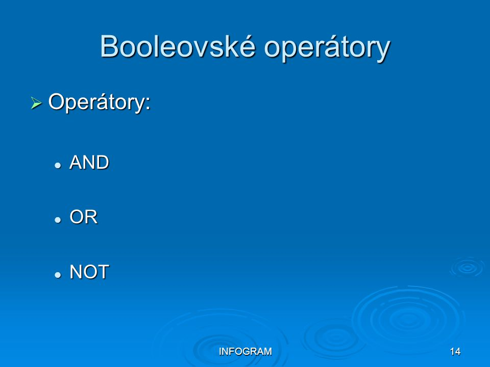 INFOGRAM14 Booleovské operátory  Operátory: AND AND OR OR NOT NOT