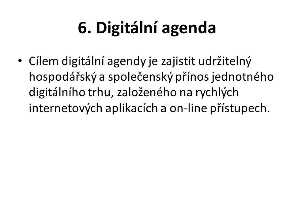 6. Digitální agenda Cílem digitální agendy je zajistit udržitelný hospodářský a společenský přínos jednotného digitálního trhu, založeného na rychlých