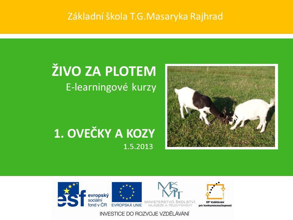 Základní škola T.G.Masaryka Rajhrad ŽIVO ZA PLOTEM E-learningové kurzy 1. OVEČKY A KOZY 1.5.2013