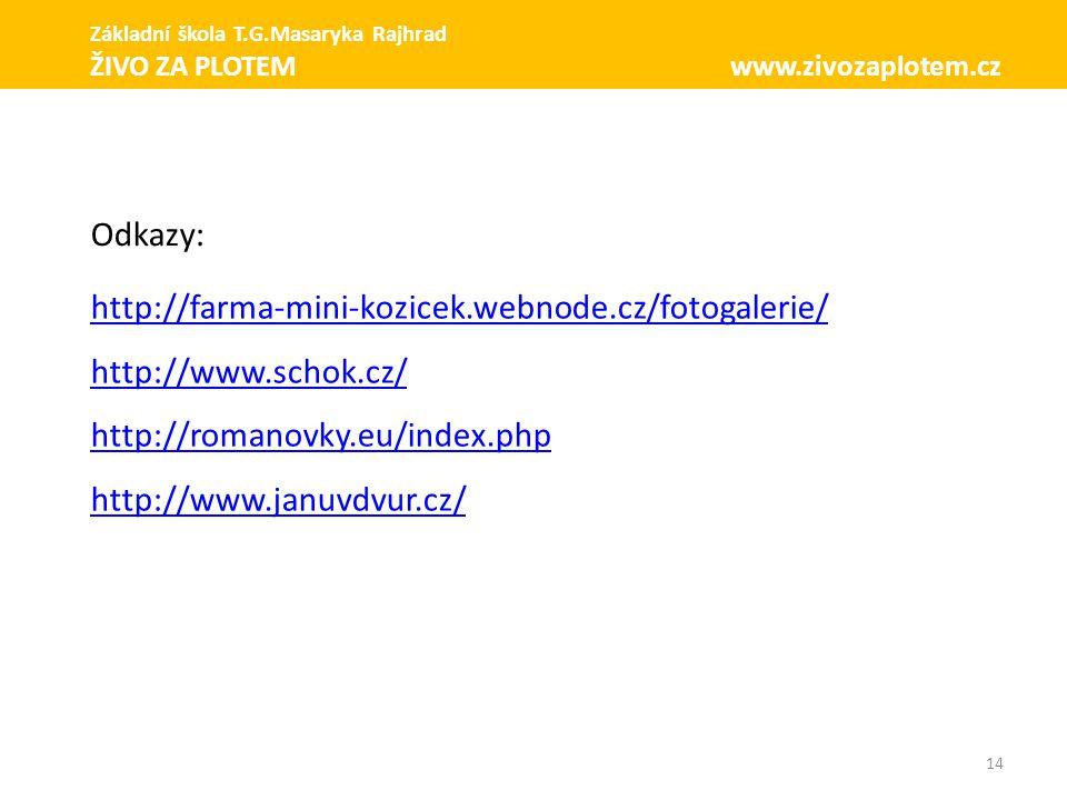 14 http://farma-mini-kozicek.webnode.cz/fotogalerie/ http://www.schok.cz/ http://romanovky.eu/index.php http://www.januvdvur.cz/ Základní škola T.G.Ma