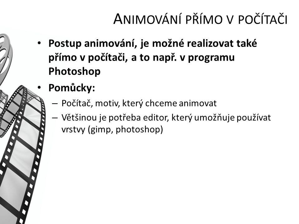 A NIMOVÁNÍ PŘÍMO V POČÍTAČI Postup animování, je možné realizovat také přímo v počítači, a to např. v programu Photoshop Pomůcky: – Počítač, motiv, kt