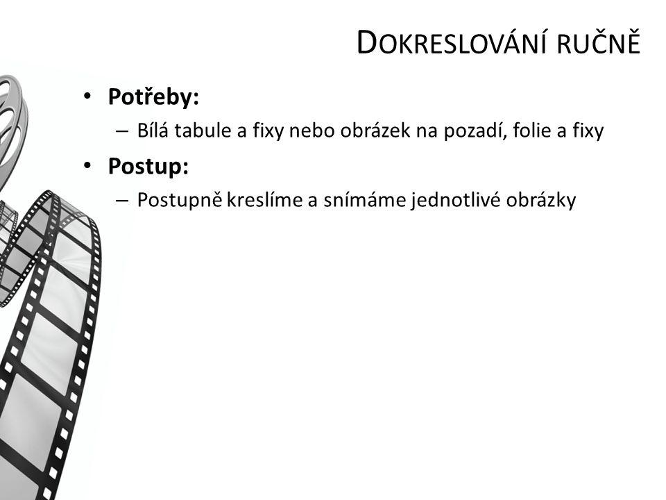 D OKRESLOVÁNÍ RUČNĚ Potřeby: – Bílá tabule a fixy nebo obrázek na pozadí, folie a fixy Postup: – Postupně kreslíme a snímáme jednotlivé obrázky