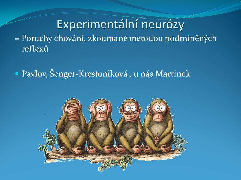 Experimentální neurózy = Poruchy chování, zkoumané metodou podmíněných reflexů Pavlov, Šenger-Krestoniková, u nás Martínek