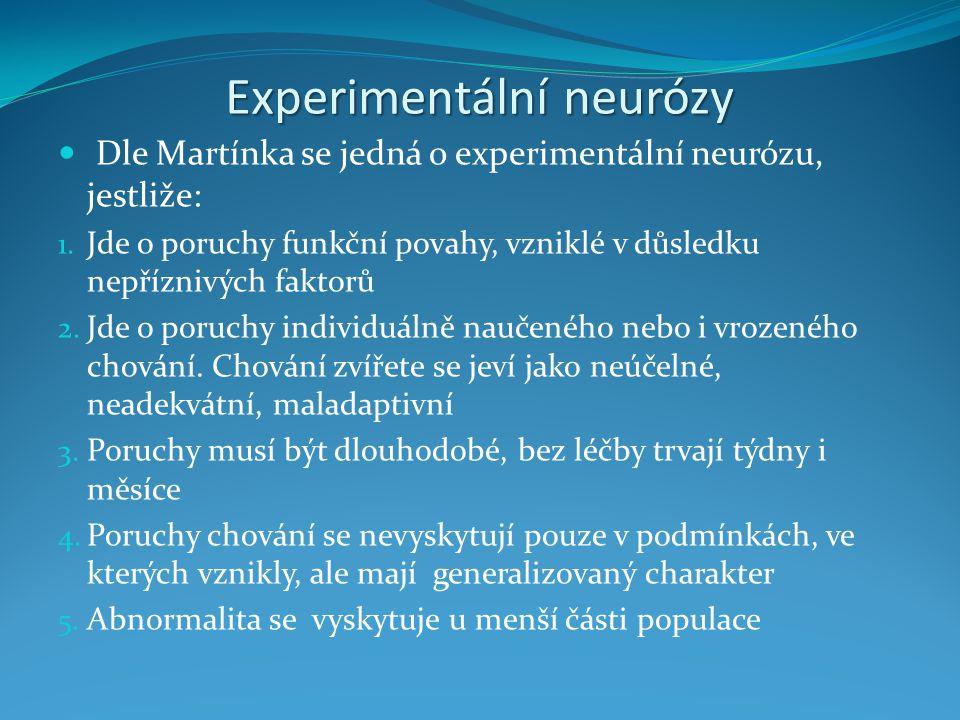 Experimentální neurózy Dle Martínka se jedná o experimentální neurózu, jestliže: 1. Jde o poruchy funkční povahy, vzniklé v důsledku nepříznivých fakt