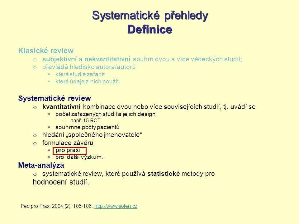 Systematické přehledy Definice Klasické review o subjektivní a nekvantitativní souhrn dvou a více vědeckých studií; o převládá hledisko autora/autorů které studie zařadit které údaje z nich použít.