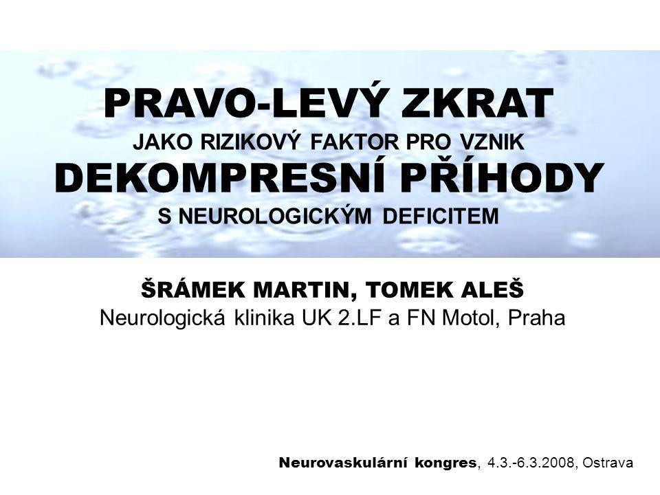 PRAVO-LEVÝ ZKRAT JAKO RIZIKOVÝ FAKTOR PRO VZNIK DEKOMPRESNÍ PŘÍHODY S NEUROLOGICKÝM DEFICITEM ŠRÁMEK MARTIN, TOMEK ALEŠ Neurologická klinika UK 2.LF a