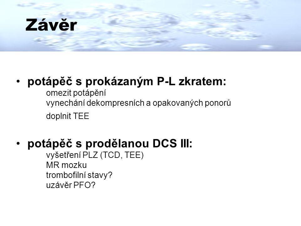 Závěr potápěč s prokázaným P-L zkratem: omezit potápění vynechání dekompresních a opakovaných ponorů doplnit TEE potápěč s prodělanou DCS III: vyšetře