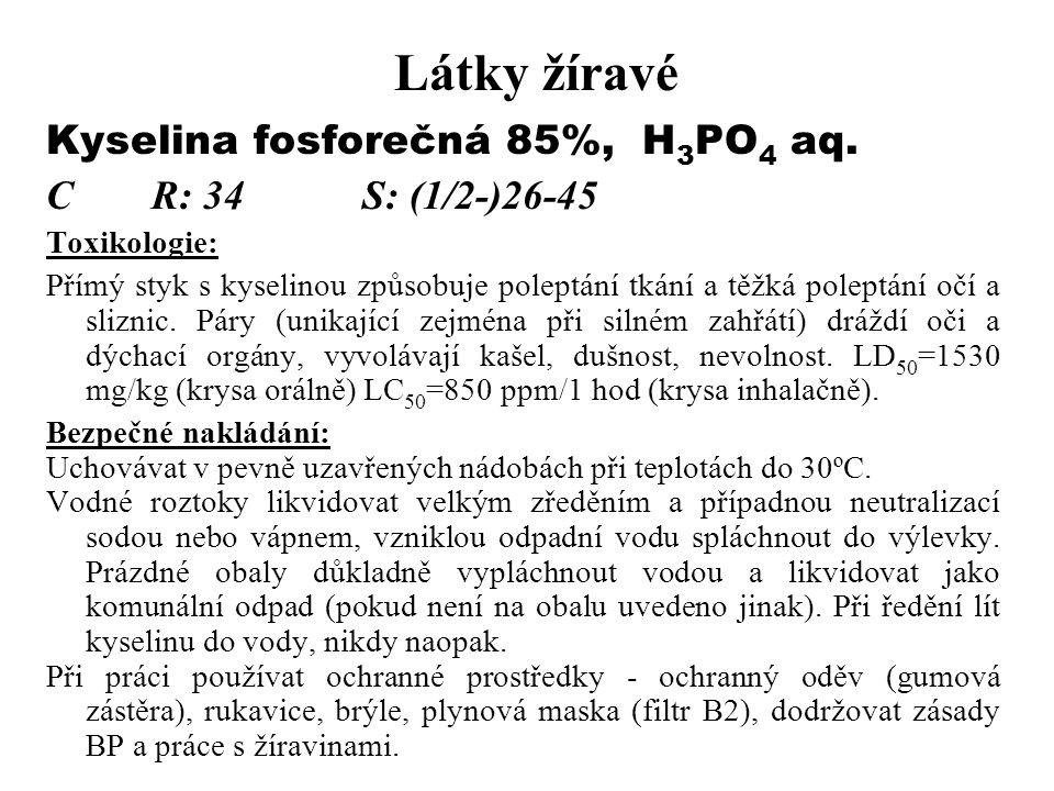 Látky žíravé Kyselina fosforečná 85%, H 3 PO 4 aq. CR: 34S: (1/2-)26-45 Toxikologie: Přímý styk s kyselinou způsobuje poleptání tkání a těžká poleptán