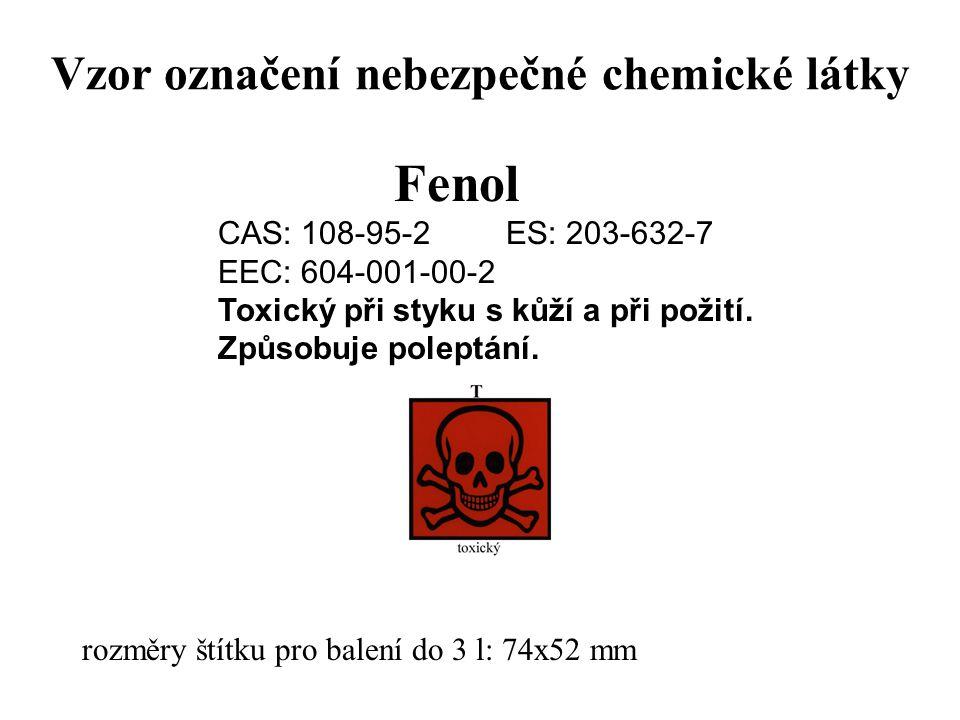Vzor označení nebezpečné chemické látky Fenol CAS: 108-95-2ES: 203-632-7 EEC: 604-001-00-2 Toxický při styku s kůží a při požití. Způsobuje poleptání.